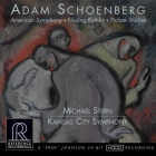 Michael Stern & Kansas City Symphony: Adam Schoenberg – Finding Rothko, American Symphony, Picture Studies