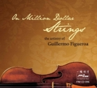 On Million Dollar Strings - the Artistry of Guillermo Figueroa