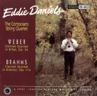 Eddie Daniels & The Composers String Quartet: Weber: Clarinet Quintet in B-flat, op.34/ Brahms: Clarinet Quintet in B-minor, op.115
